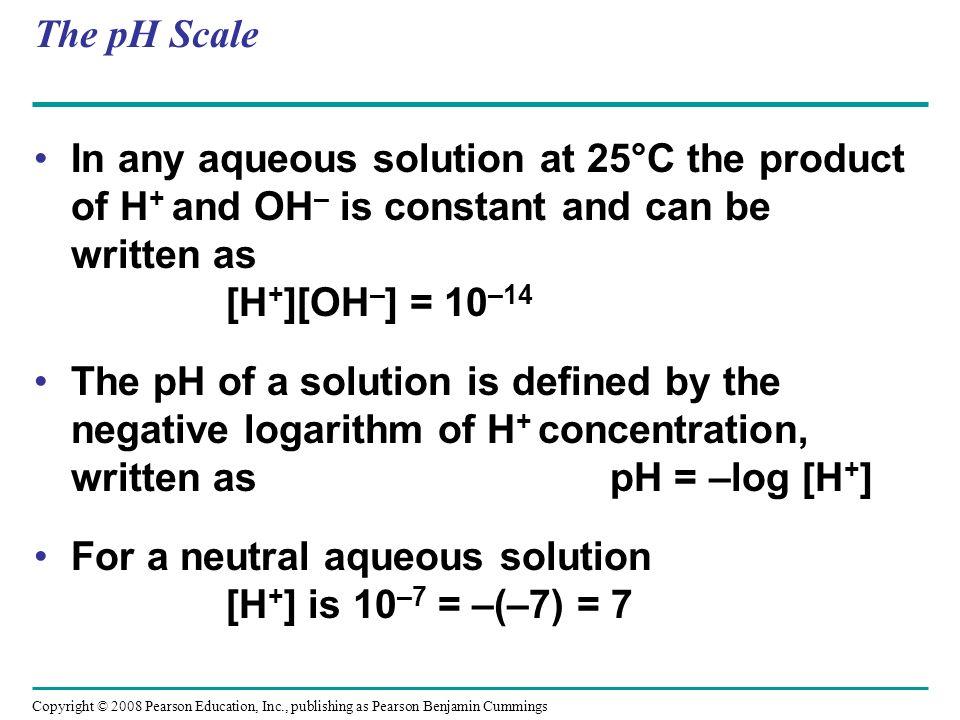 For a neutral aqueous solution [H+] is 10–7 = –(–7) = 7
